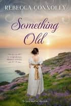 Something Old ebook by Rebecca Connolly