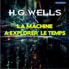 La Machine à Explorer le Temps audiobook by Herbert George WELLS
