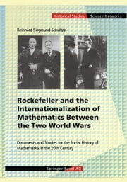 Rockefeller and the Internationalization of Mathematics Between the Two World Wars - Document and Studies for the Social History of Mathematics in the 20th Century ebook by Reinhard Siegmund-Schultze,E. Hiebert,H. Wußing