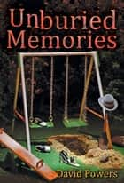Unburied Memories ebook by David C. Powers