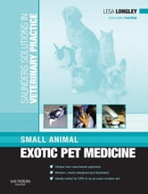 Saunders Solutions in Veterinary Practice: Small Animal Exotic Pet Medicine ebook by Lesa Longley,Fred Nind