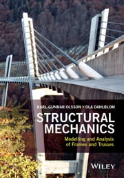 Structural Mechanics: Modelling and Analysis of Frames and Trusses ebook by Karl-Gunnar Olsson,Ola Dahlblom