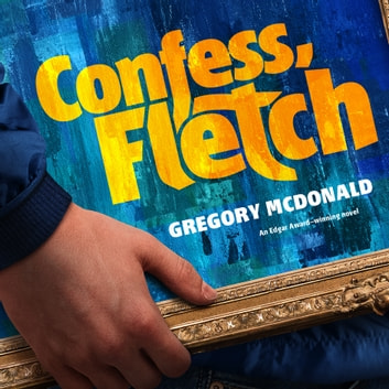 Confess, Fletch audiobook by Gregory Mcdonald