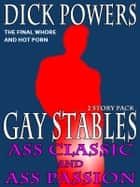Ass Classic and Ass Passion (Gay Stables #9 and #10) ebook by Dick Powers