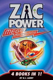 Zac Power Mega Missions: 4 Books In 1 ebook by H. I. Larry
