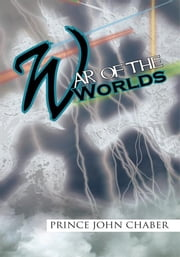 War of the Worlds ebook by Prince John Chaber