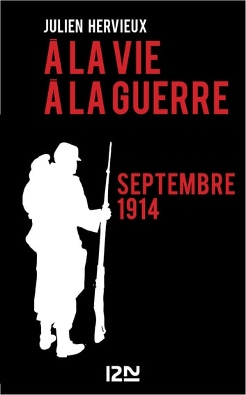 A la vie, à la guerre - septembre 1914 ebook by Julien HERVIEUX
