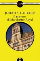 Il mistero di Marchester Royal eBook by Joseph S. Fletcher