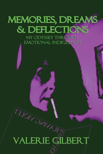 Memories, Dreams & Deflections - My Odyssey Through Emotional Indigestion ebook by Valerie Gilbert