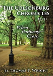 The Colsonburg Chronicles, Book 1 - When Pathways Cross... ebook by Thomas P. Wright