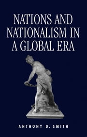 Nations and Nationalism in a Global Era ebook by Anthony Smith
