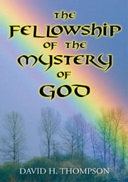 The Fellowship of the Mystery of God - Not Your Everyday Mystery Story ebook by David H. Thompson