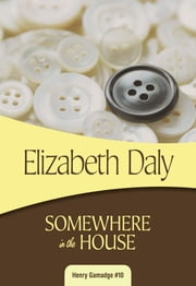 Somewhere in the House - Henry Gamadge #10 ebook by Elizabeth Daly