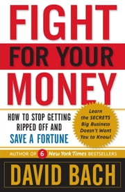 Fight For Your Money - How to Stop Getting Ripped Off and Save a Fortune ebook by David Bach