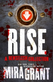 Rise: A Newsflesh Collection ebook by Mira Grant