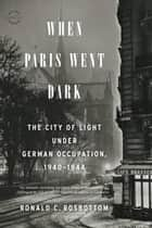 When Paris Went Dark ebook by Ronald C. Rosbottom