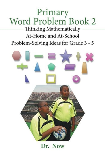 Primary Word Problems, Book 2 - Thinking Mathematically at Home and at School Problem-Solving Ideas for Grades 3-5 ebook by Dr. Now