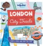 City Trails - London ebook by Lonely Planet Kids, Moira Butterfield, Dynamo Ltd