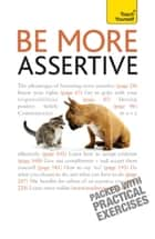 Be More Assertive - A guide to being composed, in control, and communicating with confidence ebook by Suzie Hayman