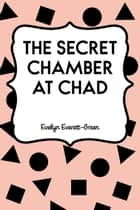 The Secret Chamber at Chad ebook by Evelyn Everett-Green
