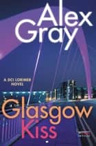 Glasgow Kiss - A DCI Lorimer Novel ebook by Alex Gray