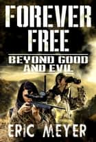 Beyond Good and Evil (Forever Free Book 3) ebook by Eric Meyer