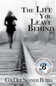The Life you Leave Behind ebook by CoeDee Shaner Burba