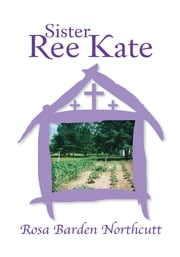 Sister Ree Kate ebook by Rosa Barden Northcutt