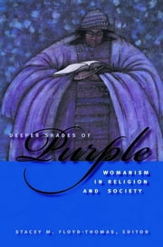 Deeper Shades of Purple - Womanism in Religion and Society ebook by Stacey M. Floyd-Thomas