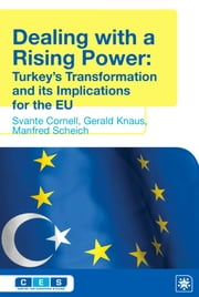 Dealing with a Rising Power - Turkey's Transformation and its Implications for the EU ebook by Svante Cornell,Gerald Knaus,Manfred Scheich