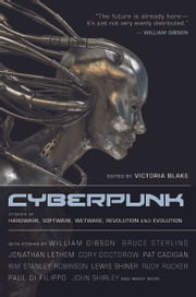 Cyberpunk - Stories of Hardware, Software, Wetware, Evolution, and Revolution ebook by Victoria Blake