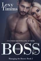 The Boss Too - Managing the Bosses Series, #2 ebook by Lexy Timms