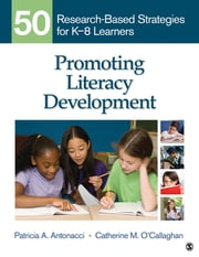 Promoting Literacy Development - 50 Research-Based Strategies for K-8 Learners ebook by Patricia A. Antonacci,Catherine M. O'Callaghan