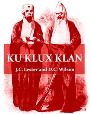 Ku Klux Klan [Illustrated] - Its Origin, Growth and Disbandment ebook by J.C. Lester,D.L. Wilson,Walter L. Fleming, Introduction