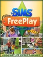 The Sims FreePlay Game Guide ebook by HIDDENSTUFF ENTERTAINMENT