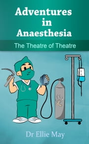 Adventures in Anaesthesia ebook by Dr Ellie May