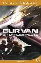 Gurvan 3 - Officier pilote ebook by P.-J. HERAULT