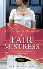 My Fair Mistress: A Rouge Regency Romance ebook by Tracy Anne Warren