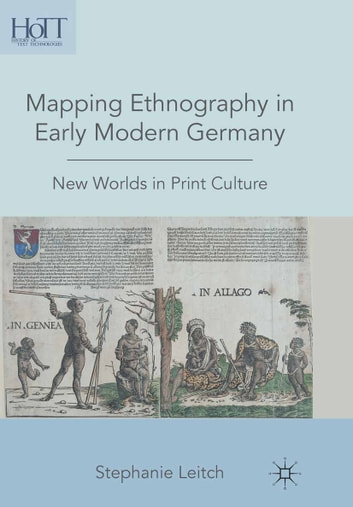Mapping Ethnography in Early Modern Germany - New Worlds in Print Culture ebook by S. Leitch