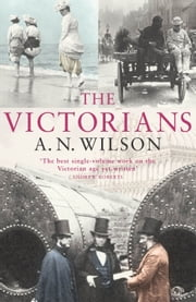 The Victorians eBook by A.N. Wilson