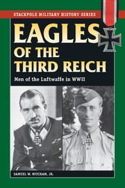 Eagles of the Third Reich - Men of the Luftwaffe in WWII ebook by Samuel W. Mitcham