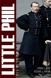 """Little Phil"" and His Troopers: The Life of General Philip H. Sheridan (Expanded, Annotated) ebook by Frank A. Burr,Richard J. Hinton"
