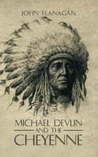 Michael Devlin and the Cheyenne ebook by John Flanagan