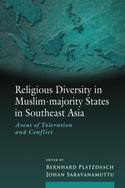 Religious Diversity in Muslim-majority States in Southeast Asia - Areas of Toleration and Conflict ebook by Bernhard Platzdasch,Johan Saravanamuttu