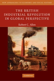 The British Industrial Revolution in Global Perspective ebook by Robert C. Allen