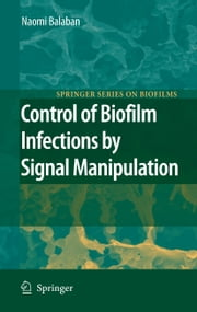 Control of Biofilm Infections by Signal Manipulation ebook by J.W. Costerton,Naomi Balaban