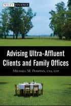 Advising Ultra-Affluent Clients and Family Offices ebook by Michael M. Pompian