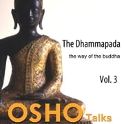 The Dhammapada Vol. 3 - the way of the buddha audiobook by OSHO