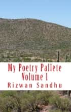 My Poetry Palette: Volume 1 ebook by Rizwan Sandhu