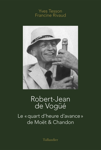 Robert Jean de Vogüe Moët & Chandon eBook by Yves TESSON,Francine RIVAUD